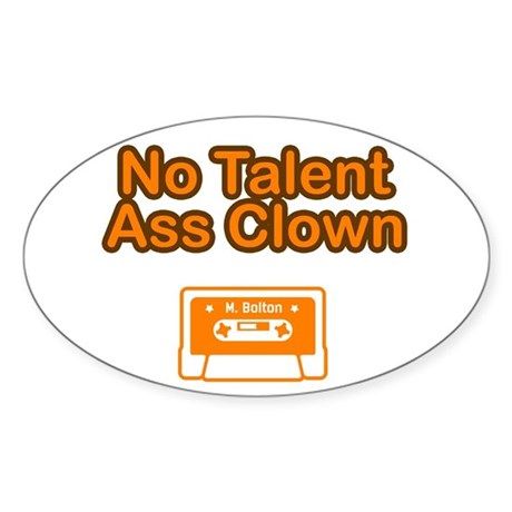 No Talent Ass Clown Oval Sticker