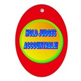 HOLD JUDGES ACCOUNTABLE! Ornament (Oval)