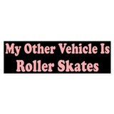 My Other Vehicle Is Roller Skates Bumper Bumper Stickers