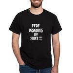 STOP READING MY SHIRT ! DARK TEE (100% COTTON)