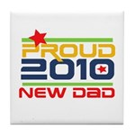 2010 Proud New Dad Tile Coaster
