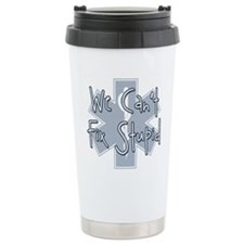We Can't Fix Stupid Travel Mug