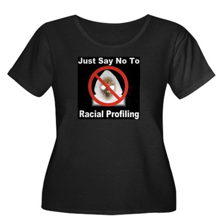 Just Say No To Racial Profiling Women's Plus Size