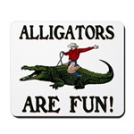 ALLIGATORS ARE FUN ! Mousepad