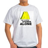 The Cheese Stands Alone - T-Shirt