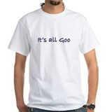 It's All Goo Shirt