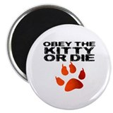 Obey the Kitty or Die Magnet