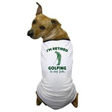 Golfing Is My Job Dog T-Shirt