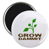 Grow Dammit Magnet