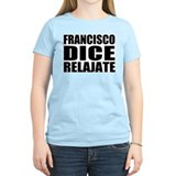 Francisco Dice Relajate T-Shirt