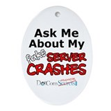 Ask Me About My Fake Server Crashes Ornament (Oval