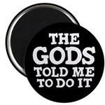The Gods Told Me To Do It Magnet