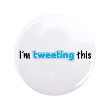 """I'm tweeting this"" 3.5"" Button"