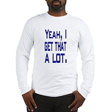 I get that a lot Long Sleeve T-Shirt