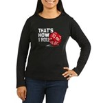 That's How I Roll Women's Long Sleeve Dark T-Shirt