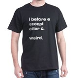 I before E except after C. W T-Shirt