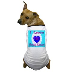 I Love You Happy Easter Skybl Dog T-Shirt