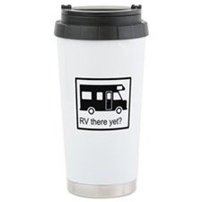 RV there yet? Ceramic Travel Mug
