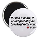 If I had a heart... - Dexter Magnet