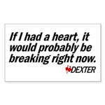 If I had a heart... - Dexter Rectangle Sticker (Rectangle)