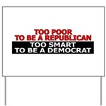 Too Poor To Be A Republican Yard Sign