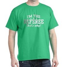 I'm The Referee That's Why T-Shirt