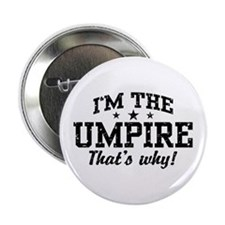 """I'm The Umpire That's Why 2.25"""" Button"""