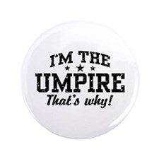 "I'm The Umpire That's Why 3.5"" Button"