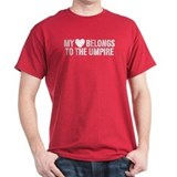 My Heart Belongs To The Umpire T-Shirt
