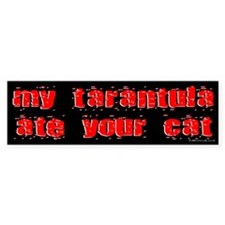 My Tarantula ate Your Cat Bumper Bumper Sticker