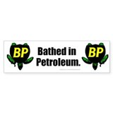 Bathed in Petroleum Bumper Bumper Sticker
