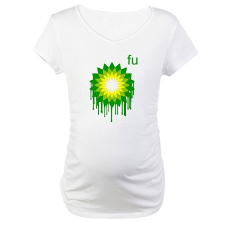 Fuck You BP Maternity T-Shirt