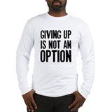 Giving up i not an option Long Sleeve T-Shirt