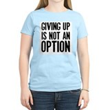 Giving up i not an option T-Shirt