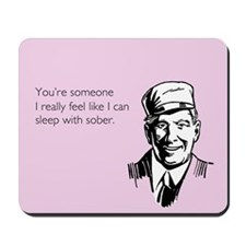 Sleep With Sober Mousepad