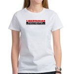 Libertarian Because Women's T-Shirt