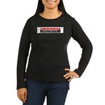 Libertarian Because Women's Long Sleeve Dark T-Shi