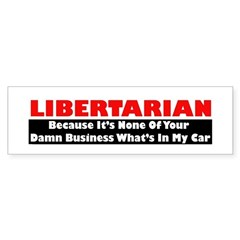 Libertarian Because Sticker (Bumper)