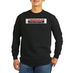 Libertarian Because Long Sleeve Dark T-Shirt