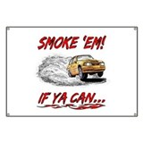 SMOKE 'EM! IF YA CAN... Banner