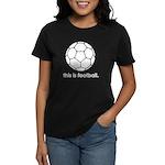 this is football 2 Women's Dark T-Shirt