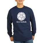 this is football 2 Long Sleeve Dark T-Shirt