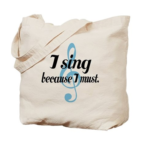 Sing Because I Must Tote Bag