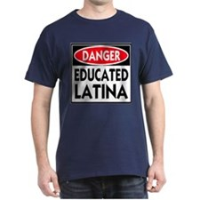 Danger -- Educated LATINA T-Shirt T-Shirt