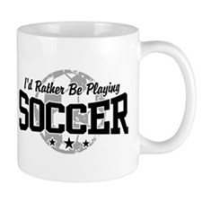 I'd Rather Be Playing Soccer Mug