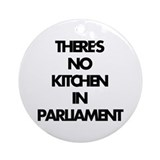 NO KITCHEN IN PARLIAMENT Ornament (Round)