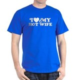 I Love My Hot Wife T-Shirt
