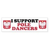 I Support Pole Dancers Bumper Sticker