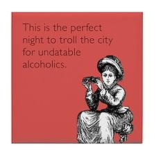 Undatable Alcoholics Tile Coaster