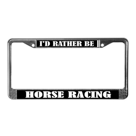 I'd Rather Be Horse Racing License Frame